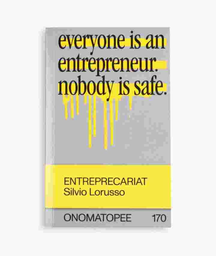 Silvio Lorusso, <em>Entreprecariat: everyone is an entrepreneur nobody is safe</em>, 2019